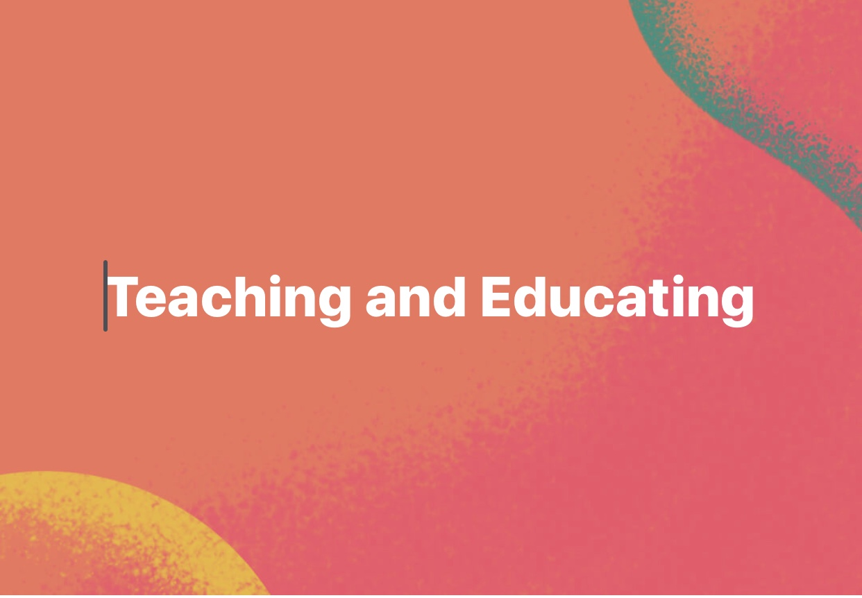 Teaching and Educating