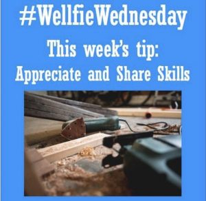 Wellfie Wednesday:Appreciate and Share Skills
